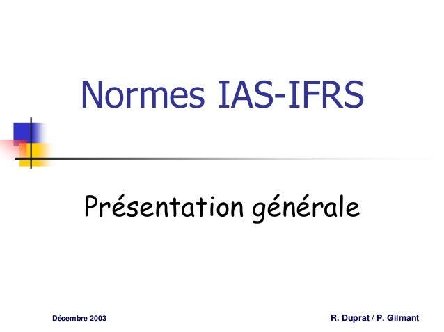 Normes IAS-IFRS       Présentation généraleDécembre 2003            R. Duprat / P. Gilmant