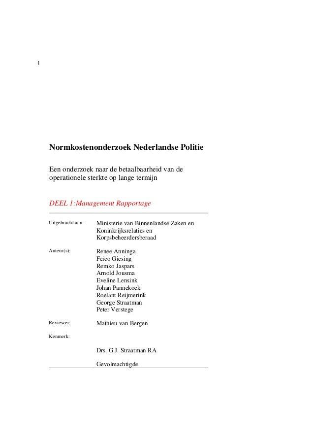 1 Normkostenonderzoek Nederlandse Politie Een onderzoek naar de betaalbaarheid van de operationele sterkte op lange termij...
