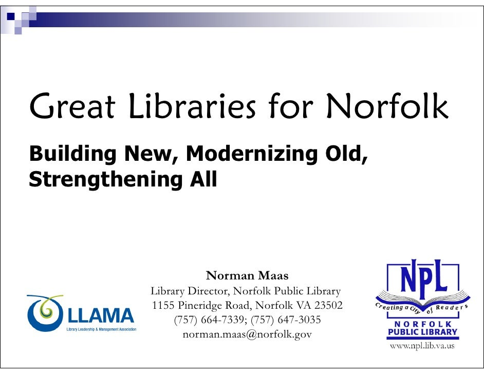 Great Libraries for Norfolk Building New, Modernizing Old, Strengthening All                         Norman Maas          ...