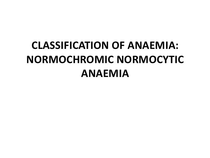CLASSIFICATION OF ANAEMIA:NORMOCHROMIC NORMOCYTIC          ANAEMIA