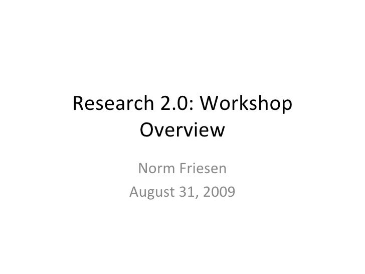 Research 2.0: Workshop Overview Norm Friesen August 31, 2009