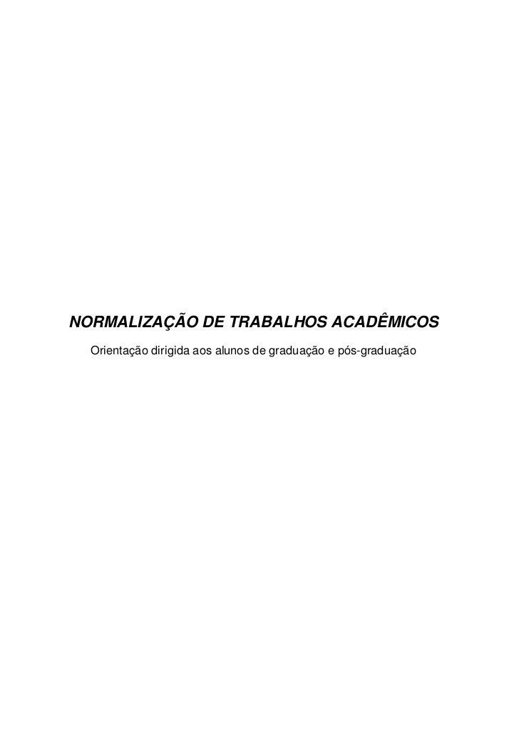 NORMALIZAÇÃO DE TRABALHOS ACADÊMICOS  Orientação dirigida aos alunos de graduação e pós-graduação