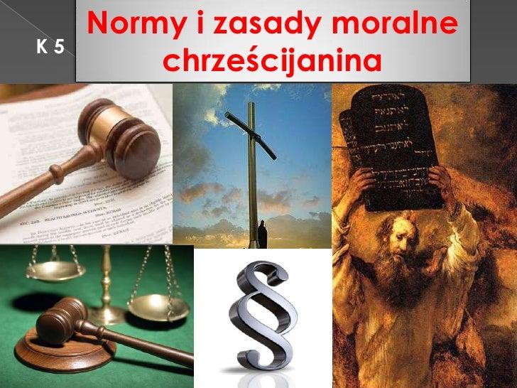 Normy i zasady moralne chrześcijanina<br />K 5<br />