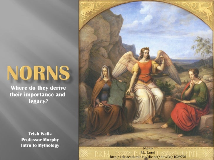 Where do they derive their importance and  legacy? Nornir J.L. Lund http://de.academic.ru/dic.nsf/dewiki/1029796 Trish Wel...