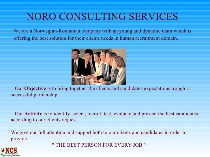 NORO CONSULTING SERVICES   We are a Norwegian-Romanian company with an young and dynamic team which is    offering the...