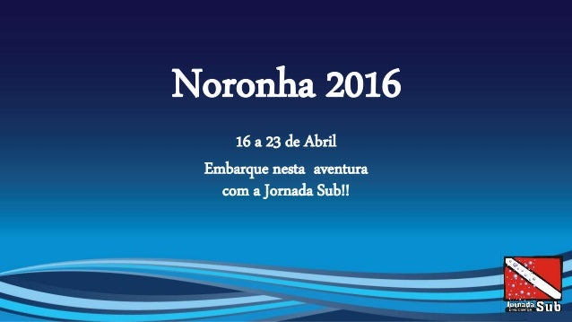 16 a 23 de Abril Embarque nesta aventura com a Jornada Sub!!
