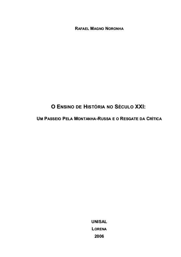 RAFAEL MAGNO NORONHA  O ENSINO DE HISTÓRIA NO SÉCULO XXI: UM PASSEIO PELA MONTANHA-RUSSA E O RESGATE DA CRÍTICA  UNISAL LO...