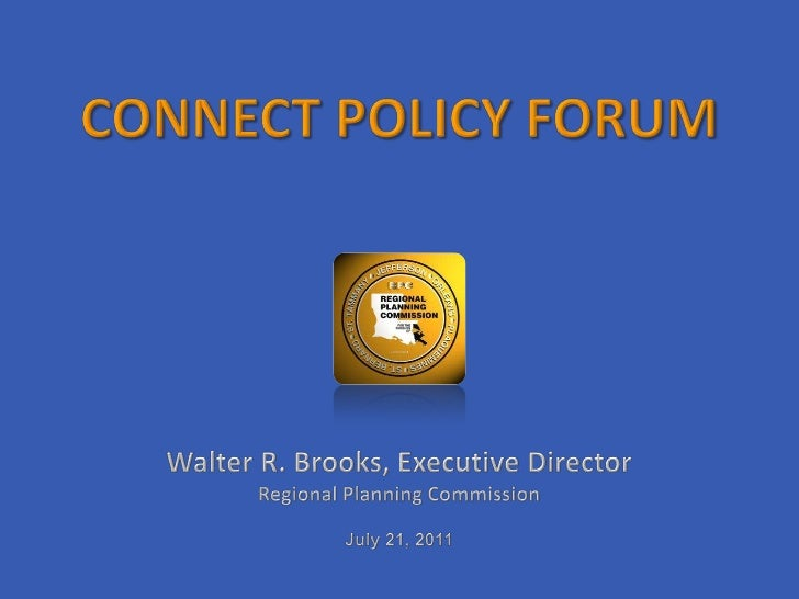 Connect Policy Forum<br />Walter R. Brooks, Executive Director<br />Regional Planning Commission<br />July 21, 2011<br />