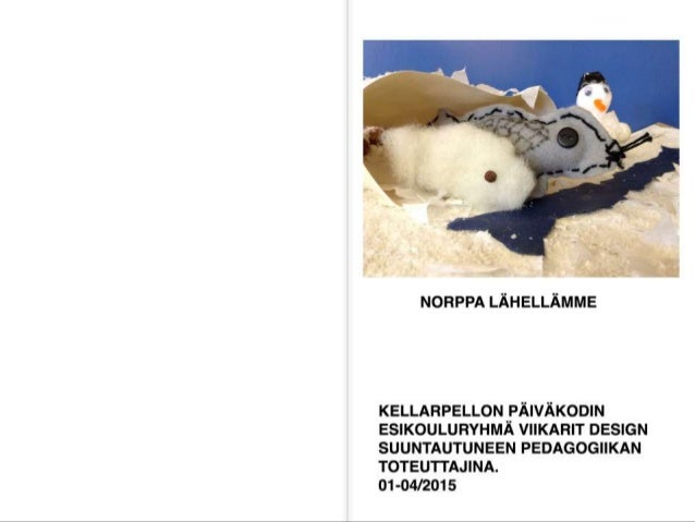 NORPPA LÄHELLÄMME  KELLARPELLON PÄIVÄKODIN ESIKOULURYHMÄ VIIKARIT DESIGN SUUNTAUTUNEEN PEDAGOGIIKAN TOTEU'ITAJlNA.   01-04...