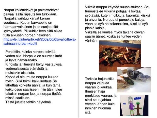 Liikuntatunneilla Ieikimme norppaleikkejä:  Kuutin sukellus,  Vanha kalastaja,  Norppa ja muikut ja Saimaan sokkelot.   ' ...