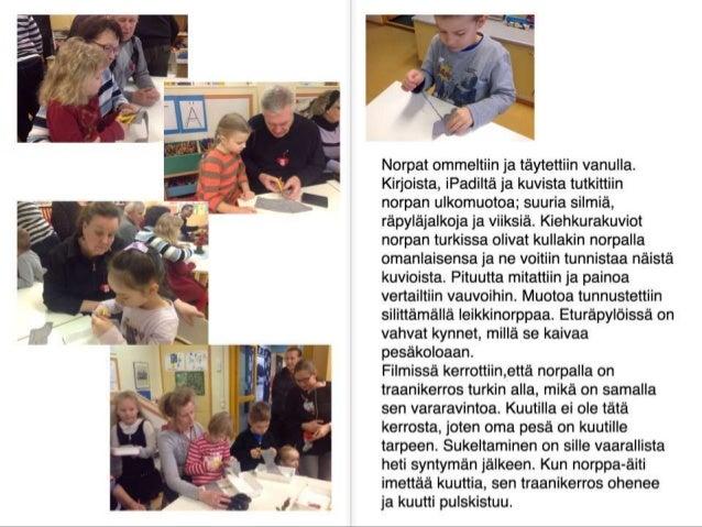 L        l l  4/  Norpat ommeltiin ja täytettiin vanulla.  Kirjoista,  iPadiItä ja kuvista tutkittiin norpan ulkomuotoa;  ...
