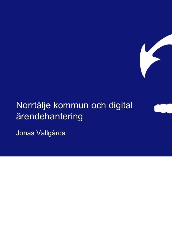 Norrtälje kommun och digitalärendehanteringJonas Vallgårda