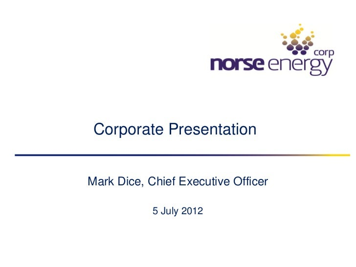 Corporate PresentationMark Dice, Chief Executive Officer            5 July 2012