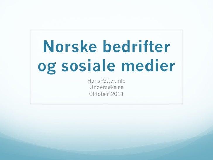 Norske bedrifterog sosiale medier      HansPetter.info       Undersøkelse      Oktober 2011