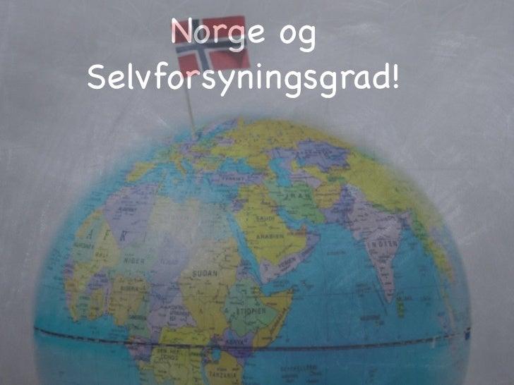 Norge ogSelvforsyningsgrad!