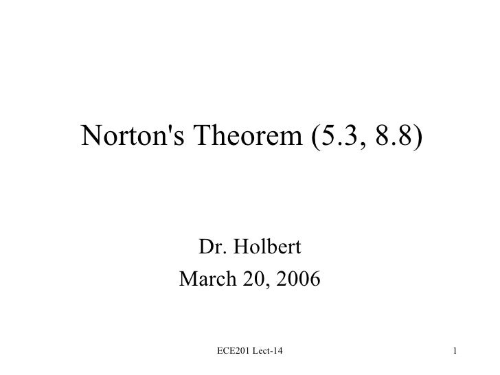 Norton's Theorem (5.3, 8.8) Dr. Holbert March 20, 2006 ECE201 Lect-14