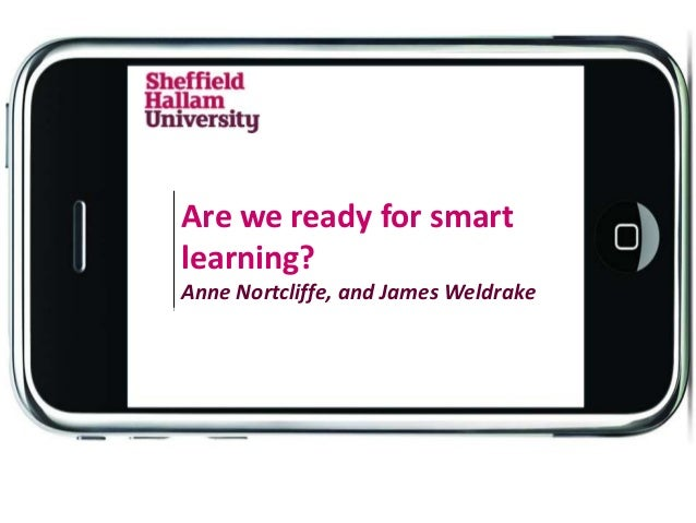 Are we ready for smart learning? Anne Nortcliffe, and James Weldrake