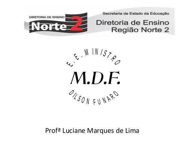 ON F U NAR  O  E. D  IL S  RO  . M IN IST E  Profª Luciane Marques de Lima