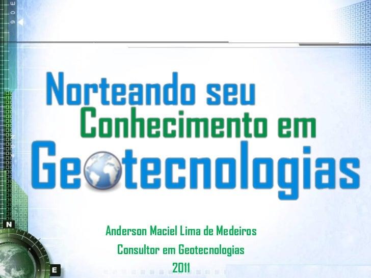 Anderson Maciel Lima de Medeiros  Consultor em Geotecnologias              2011