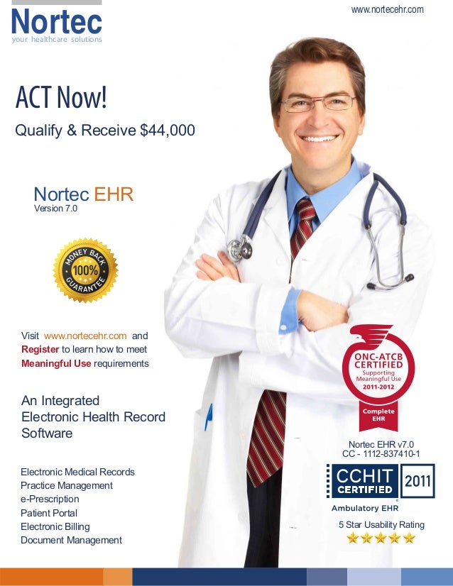 Nortec  www.nortecehr.com  your healthcare solutions  ACT Now! Qualify & Receive $44,000  Nortec EHR Version 7.0  Visit ww...