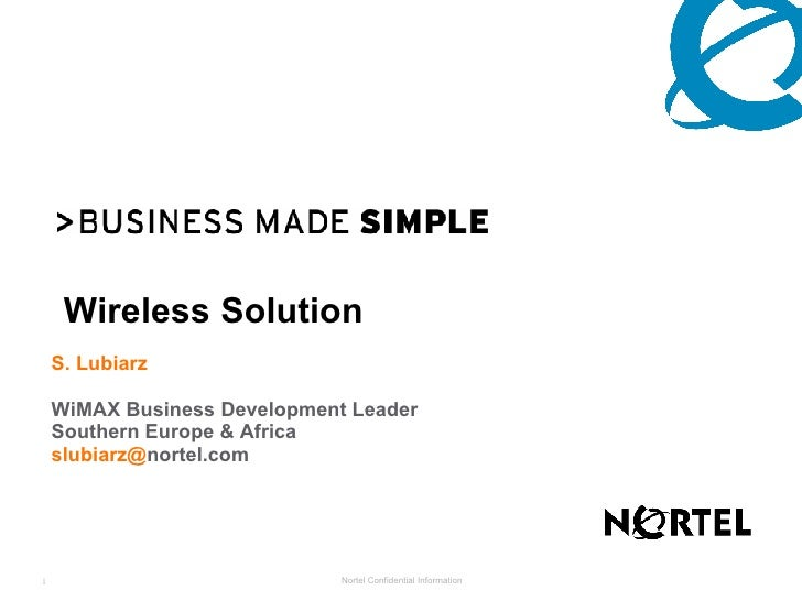 Wireless Solution S. Lubiarz WiMAX Business Development Leader Southern Europe & Africa   slubiarz @ nortel.com