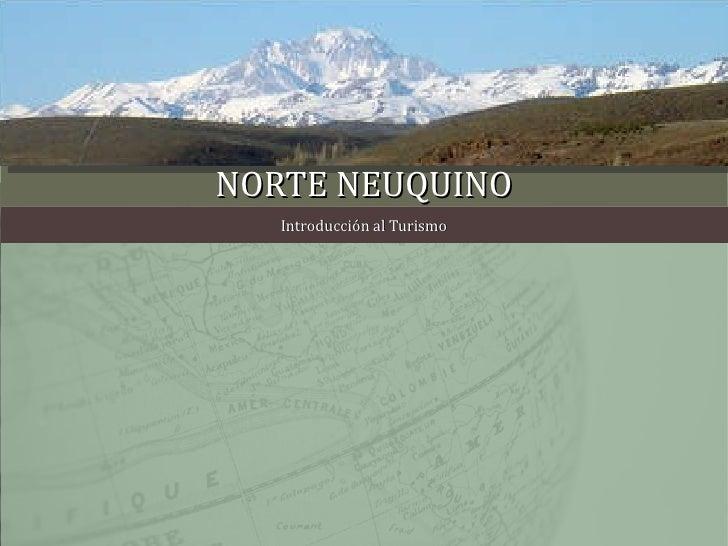 NORTE NEUQUINO Introducción al Turismo