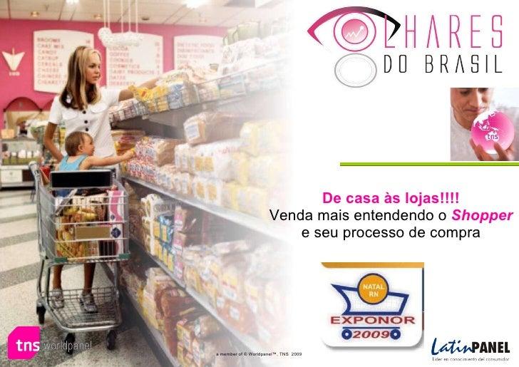 De casa às lojas!!!! Venda mais entendendo o  Shopper e seu processo de compra a member of © Worldpanel™, TNS  2009 `