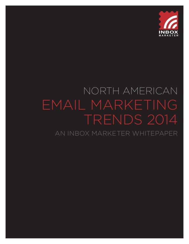 NORTH AMERICAN  EMAIL MARKETING TRENDS 2014 AN INBOX MARKETER WHITEPAPER  1  © 2014 Inbox Marketer Corporation