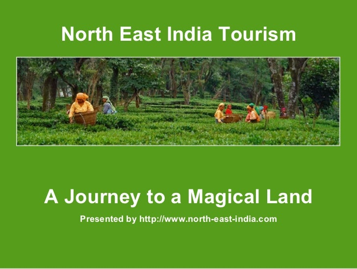North East India Tourism A Journey to a Magical Land Presented by http://www.north-east-india.com