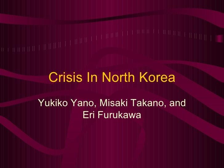 Crisis In North Korea Yukiko Yano, Misaki Takano, and Eri Furukawa