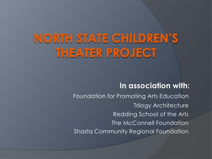 North State Children's Theater Project<br />In association with:<br />Foundation for Promoting Arts Education<br />Trilogy...