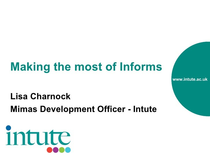 Making the most of Informs Lisa Charnock Mimas Development Officer - Intute