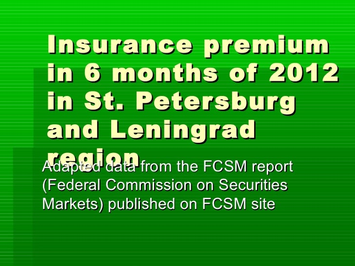 Insur ance premiumin 6 months of 2012in St. Peter sbur gand Lening r adre gionAdapted data from the FCSM report(Federal Co...