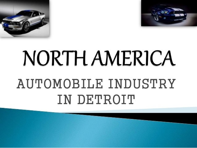 north american automotive industry essay Keeping up with the rapid pace of change in the global automotive industry isn't  easy  our results reflected strong performance in north america and western.