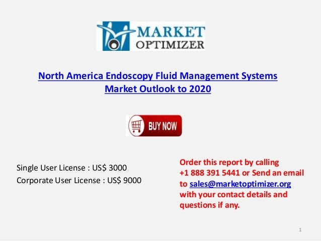 North America Endoscopy Fluid Management Systems Market Outlook to 2020 Single User License : US$ 3000 Corporate User Lice...