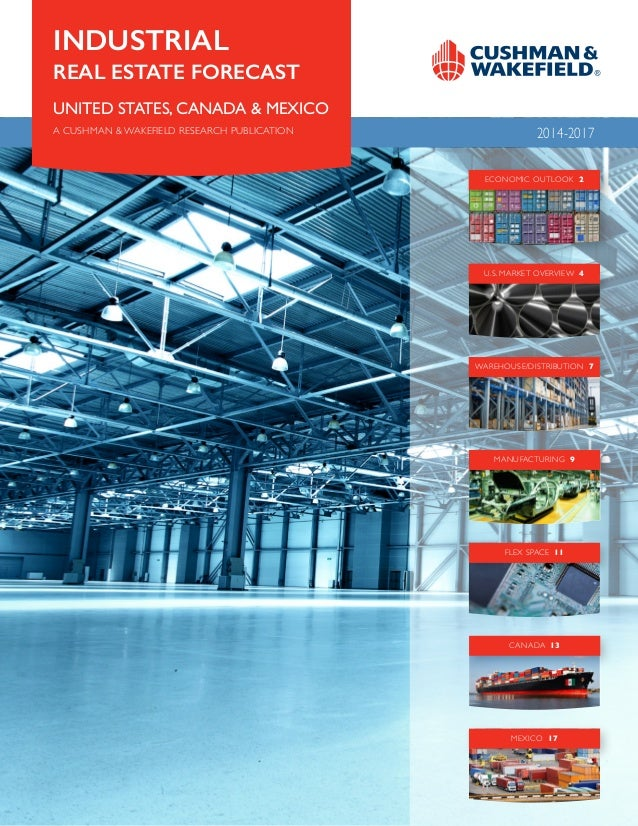 INDUSTRIAL REAL ESTATE FORECAST UNITED STATES, CANADA & MEXICO A CUSHMAN & WAKEFIELD RESEARCH PUBLICATION  2014-2017 ECONO...