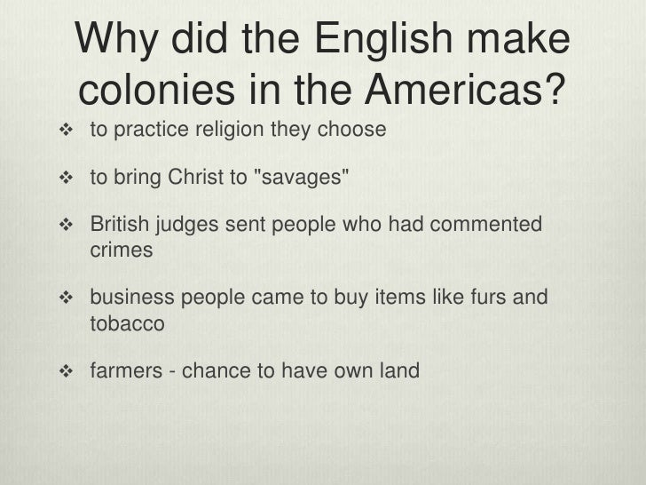 the reasons why american colonies was established For these reasons, many colonists came to america seeking economic   religious groups, such as the puritans and pilgrims, sought to establish their  religion in.