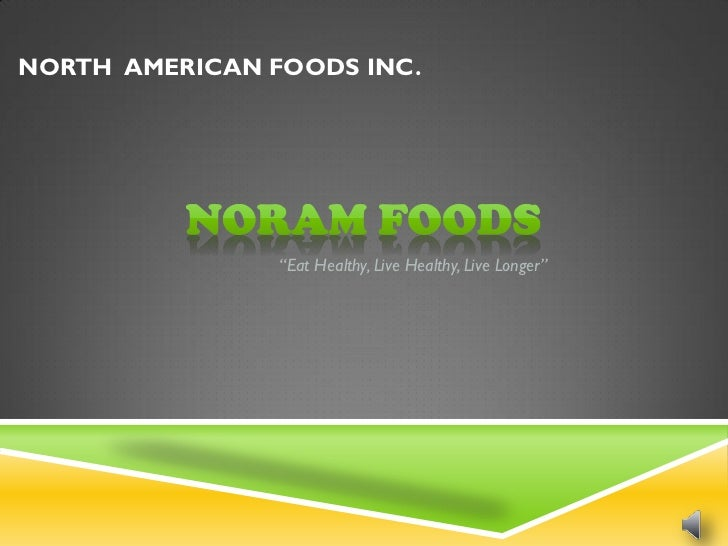 """NORTH AMERICAN FOODS INC.                """"Eat Healthy, Live Healthy, Live Longer"""""""