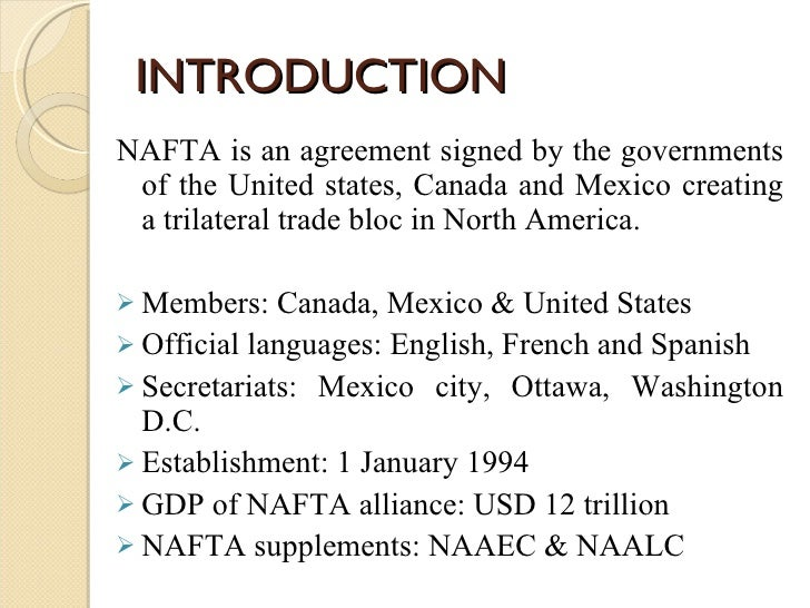 an introduction to the history of nafta north america free trade agreement The north american free trade agreement (nafta) has never been without its critics or its champions since its inception in 1994, the deal still provides some of america's most reliable debate fodder, from campaign trails to the break rooms of midwestern factories.