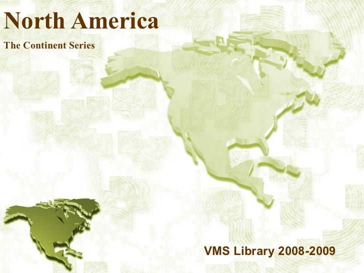 North America The Continent Series VMS Library 2008-2009