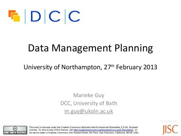 Data Management PlanningUniversity of Northampton, 27th February 2013                                     Marieke Guy     ...