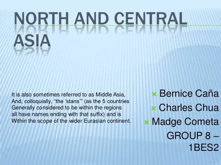 "NORTH AND CENTRALASIAIt is also sometimes referred to as Middle Asia,         Bernice CañaAnd, colloquially, ""the ""stans""..."