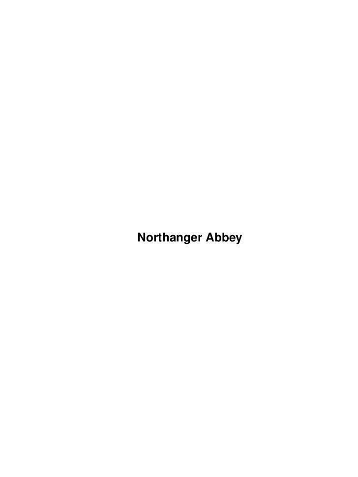 """essay on northanger abbey jane austen Jane austen's """"pride and prejudice"""" essay sample jane austen (1775-1817) was an english novelist, who first gave the novel its distinctly modern character through her treatment of ordinary people in everyday life and whose works have set her among the most widely read writes in english literature."""