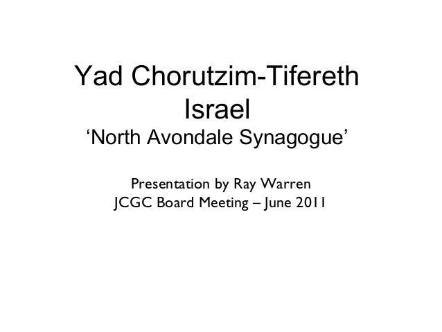Yad Chorutzim-TiferethIsrael'North Avondale Synagogue'Presentation by Ray WarrenJCGC Board Meeting – June 2011