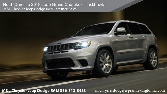 North Carolina 2018 Jeep Grand Cherokee Trackhawk Mu0026L Chrysler Jeep Dodge  RAM Internet Sales Mu0026L Chrysler ...