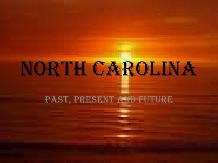 NORTH CAROLINA Past, Present and Future