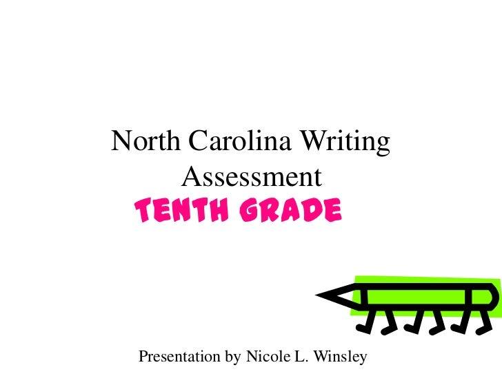 North Carolina Writing     Assessment Tenth Grade  Presentation by Nicole L. Winsley