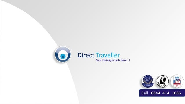 Direct Traveller Call 0844 414 1686 Your holidays starts here…!