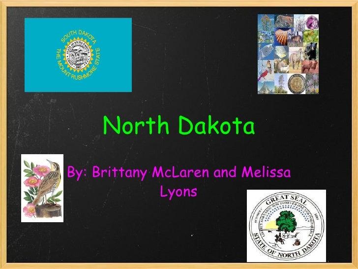 North Dakota By: Brittany McLaren and Melissa Lyons