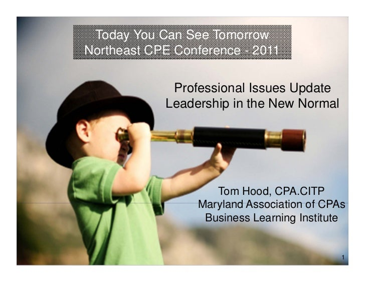 Today You Can See TomorrowNortheast CPE Conference - 2011             Professional Issues Update            Leadership in ...